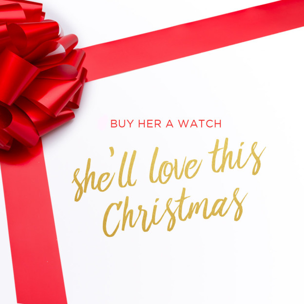 Buy her a watch she'll love this Christmas
